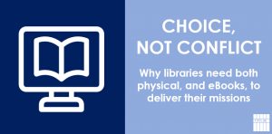 Choice, not conflict: why libraries need both physical, and eBooks, to deliver their missions