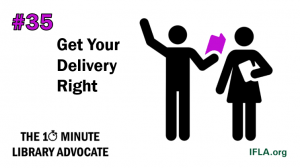 Image: one person acting out a scene from a play to another. Text: #35, get your delivery right. The 10-Minute Library Advocate, ifla.org