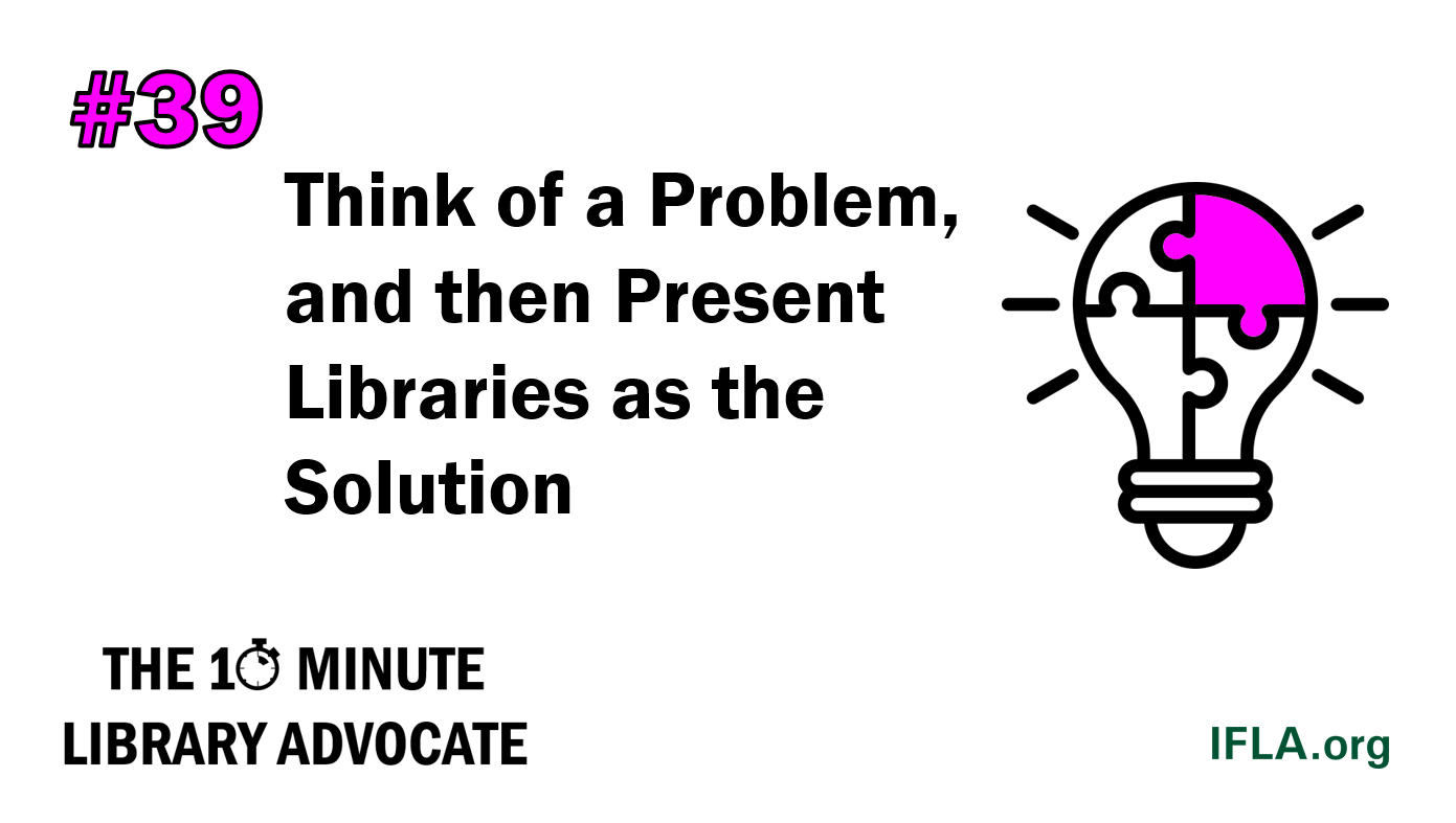 The 10-Minute Library Advocate #39: Think of a Problem, and then Present Libraries as the Solution