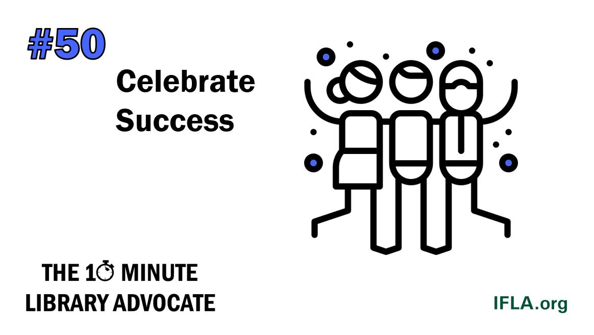 The 10-Minute Library Advocate #50: Celebrate Success