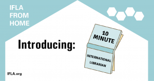 IFLA From Home: Introducing the 10-Minute International Librarian